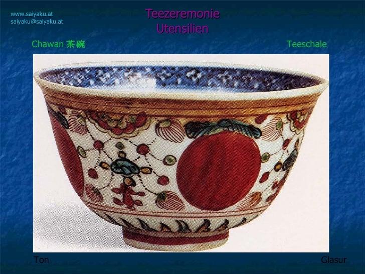 Teezeremonie Utensilien www.saiyaku.at [email_address] Chawan 茶碗 Teeschale Ton Glasur