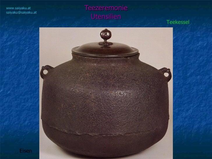Teezeremonie Utensilien www.saiyaku.at [email_address] Teekessel Eisen