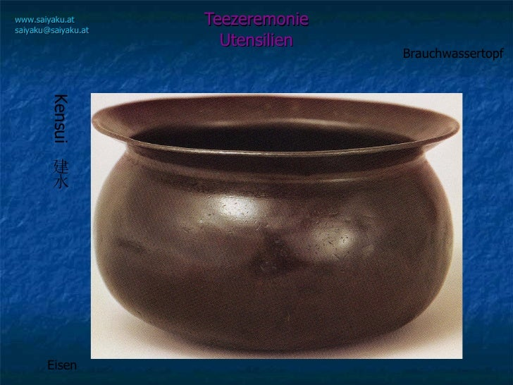Teezeremonie Utensilien www.saiyaku.at [email_address] Brauchwassertopf Eisen Kensui  建水