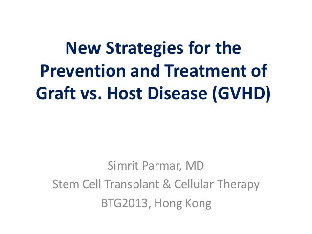 New Strategies for the Prevention and Treatment of Graft vs. Host Disease (GVHD) Simrit Parmar, MD Stem Cell Transplant & ...