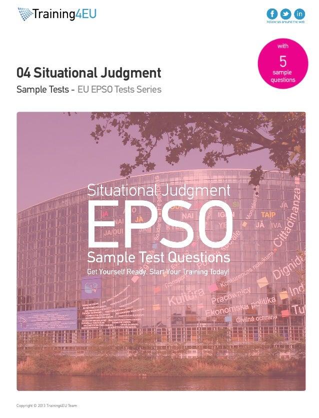 04 Situational Judgment Sample Tests - EU EPSO Tests Series Copyright © 2013 Training4EU Team