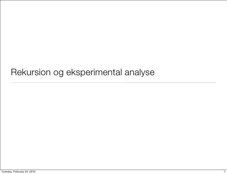 Rekursion og eksperimental analyse     Tuesday, February 23, 2010                  1