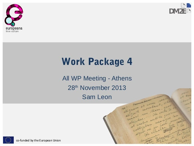 Work Package 4 All WP Meeting - Athens 28th November 2013 Sam Leon  co-funded by the European Union