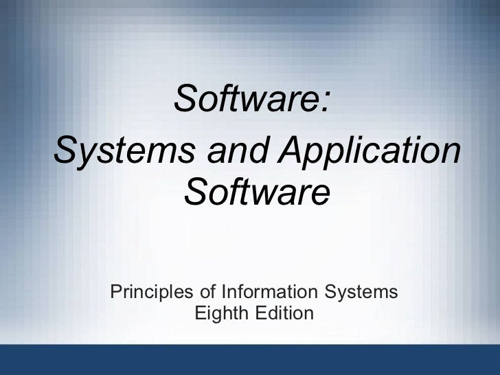 Principles of Information Systems Eighth Edition Software:  Systems and Application Software