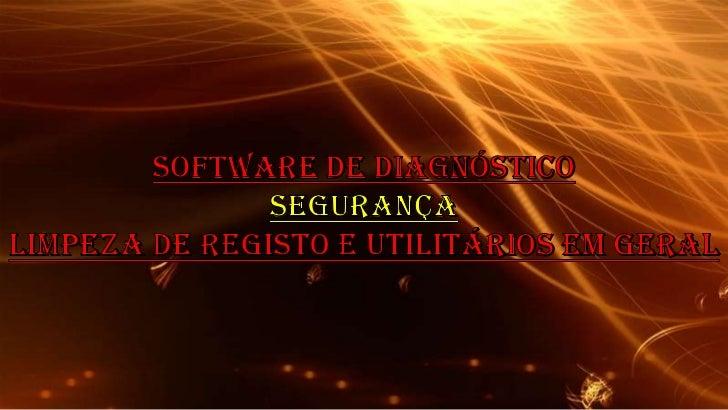 Software de diagnóstico<br />Segurança<br />Limpeza de registo e utilitários em geral<br />