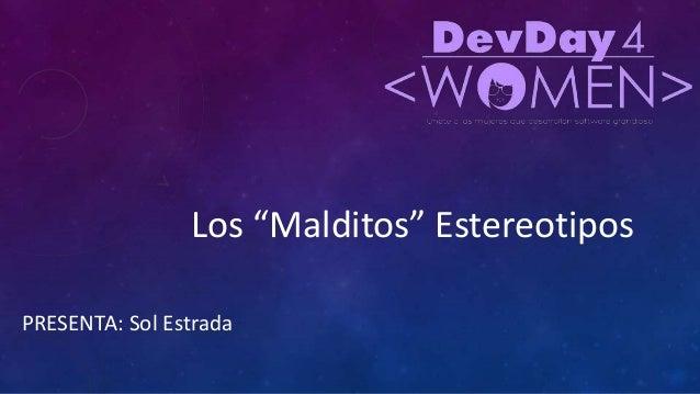 """Los """"Malditos"""" Estereotipos PRESENTA: Sol Estrada"""
