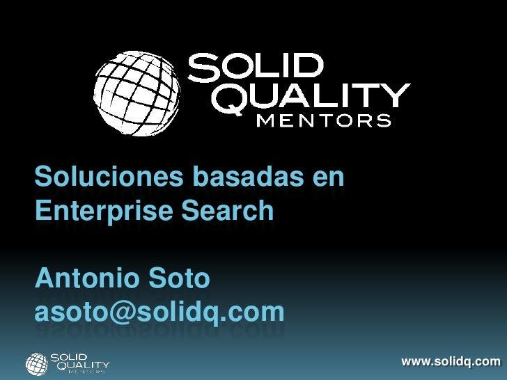 Soluciones basadas en Enterprise Search  Antonio Soto asoto@solidq.com                         www.solidq.com