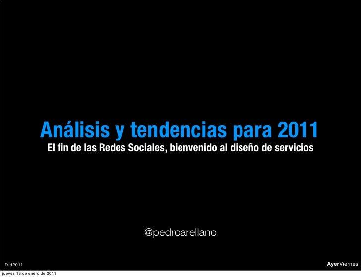 Análisis y tendencias para 2011                     El fin de las Redes Sociales , bienvenido al diseño de servicios       ...