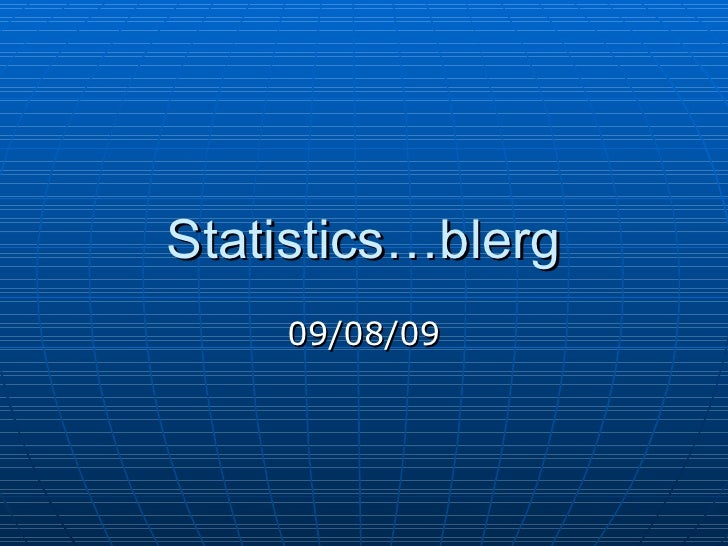 Statistics…blerg 09/08/09