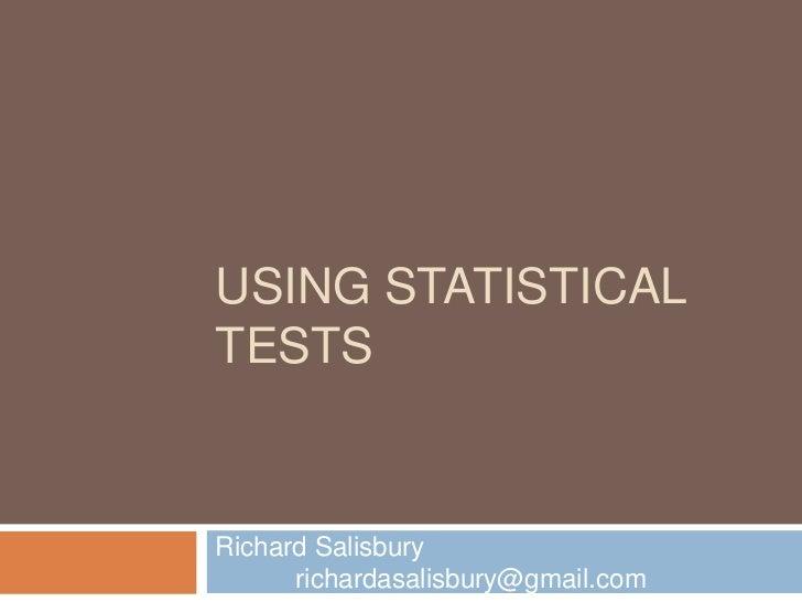 Using Statistical tests<br />Richard Salisburyrichardasalisbury@gmail.com<br />