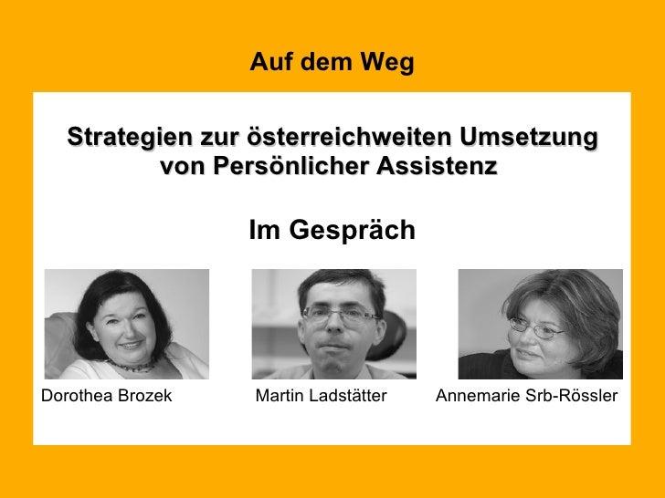 Auf dem Weg <ul><li>Strategien zur österreichweiten Umsetzung von Persönlicher Assistenz   </li></ul><ul><li>Im Gespräch <...