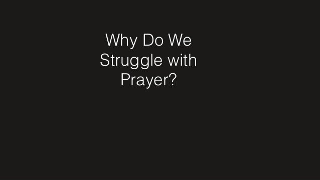 Are You Struggling With Prayer? Slide 3