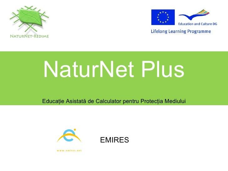 NaturNet Plus Educa ţ ie Asistat ă  de Calculator pentru Protec ţ ia Mediului EMIRES