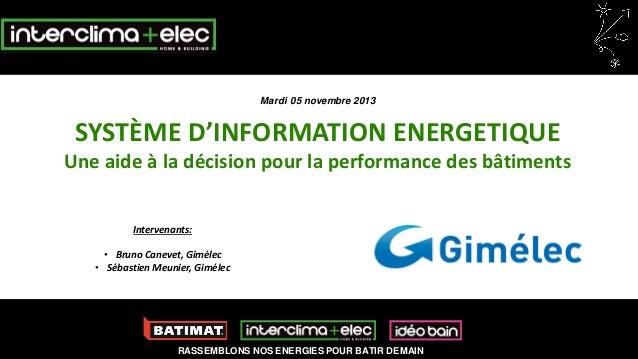 Mardi 05 novembre 2013  SYSTÈME D'INFORMATION ENERGETIQUE  Une aide à la décision pour la performance des bâtiments Interv...
