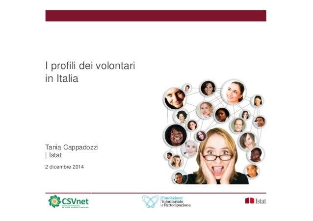 I profili dei volontari  in Italia  Tania Cappadozzi    Istat  2 dicembre 2014