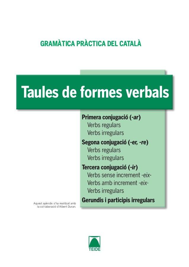 Aquest apèndix s'ha realitzat amb  la col·laboració d'Albert Duran.  Taules de formes verbals  GRAMÀTICA PRÀCTICA DEL CATA...