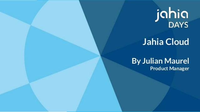 © 2002-2018 Jahia© 2002-2018 Jahia Jahia Cloud By Julian Maurel Product Manager