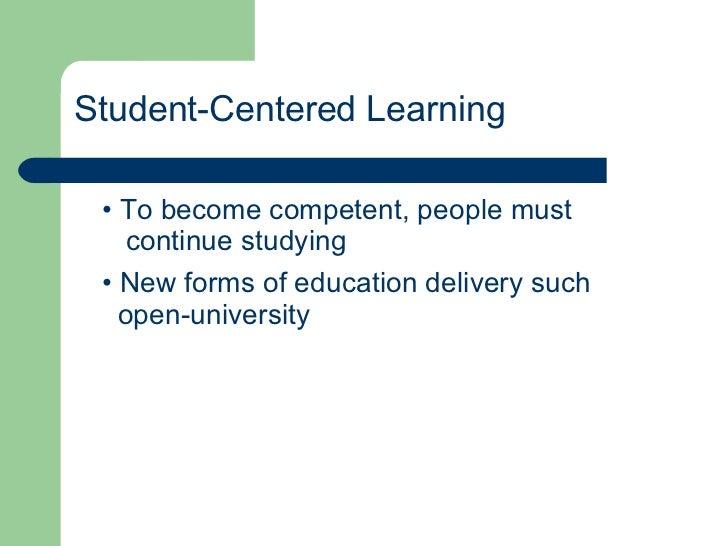 Student-Centered Learning <ul><li>To become competent, people must  </li></ul><ul><li>continue studying </li></ul><ul><li>...