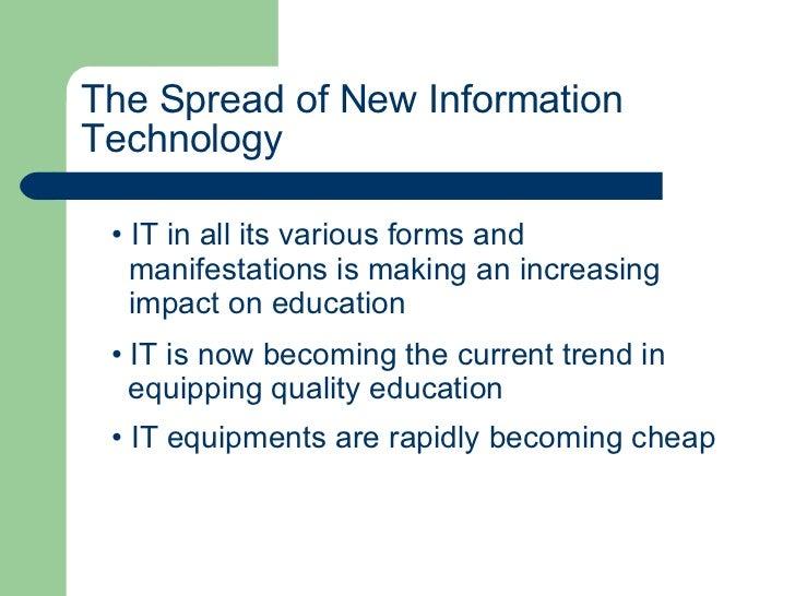The Spread of New Information  Technology <ul><li>IT in all its various forms and  </li></ul><ul><li>manifestations is mak...
