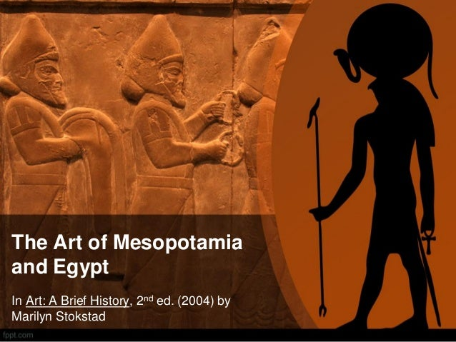 The Art of Mesopotamia and Egypt In Art: A Brief History, 2nd ed. (2004) by Marilyn Stokstad