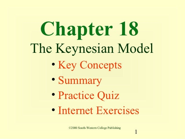 Chapter 18The Keynesian Model   • Key Concepts   • Summary   • Practice Quiz   • Internet Exercises      ©2000 South-Weste...