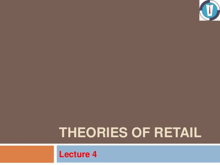 THEORIES OF RETAILLecture 4