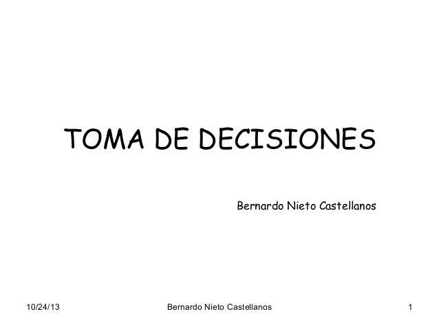 TOMA DE DECISIONES Bernardo Nieto Castellanos  10/24/13  Bernardo Nieto Castellanos  1