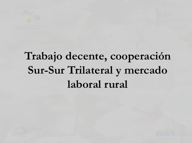 Trabajo decente, cooperación Sur-Sur Trilateral y mercado laboral rural
