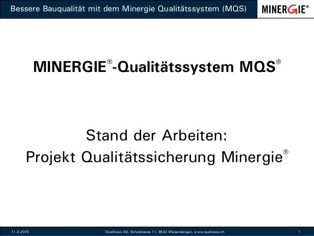 Bessere Bauqualität mit dem Minergie Qualitätssystem (MQS) 11.3.2015 QualiCasa AG, Schulstrasse 11, 8542 Wiesendangen, www...