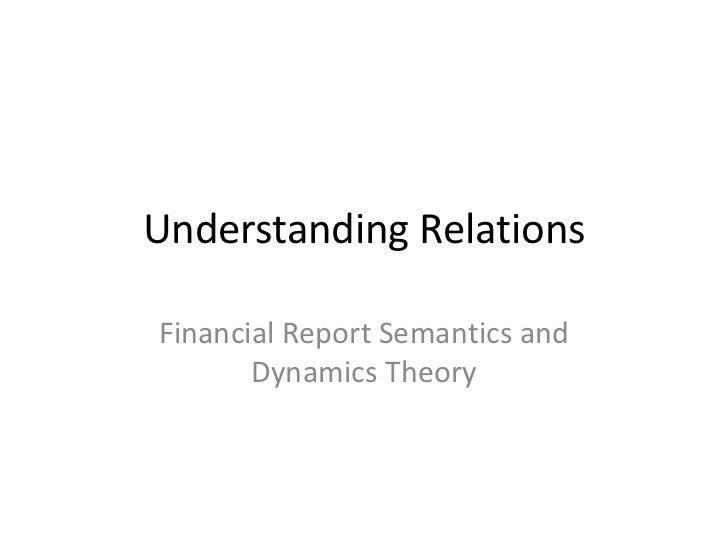 Understanding RelationsFinancial Report Semantics and       Dynamics Theory