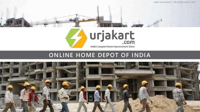 angel.co/urjakart | vikram@urjakart.com ONLINE HOME DEPOT OF INDIA