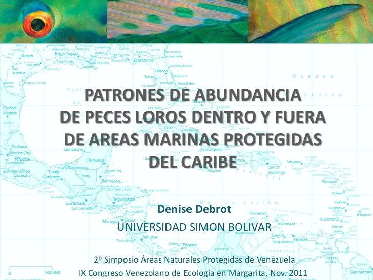 PATRONES DE ABUNDANCIADE PECES LOROS DENTRO Y FUERADE AREAS MARINAS PROTEGIDAS          DEL CARIBE                 Denise ...