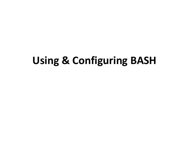 Using & Configuring BASH