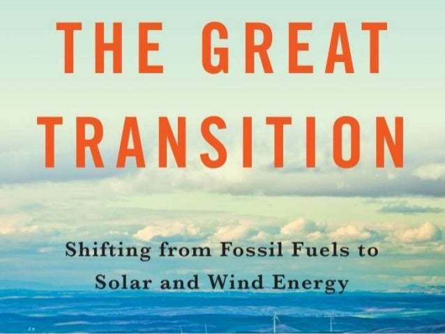 The Great Transition: Shifting from Fossil Fuels to Solar and Wind Energy A book by Lester R. Brown with Janet Larsen, J. ...