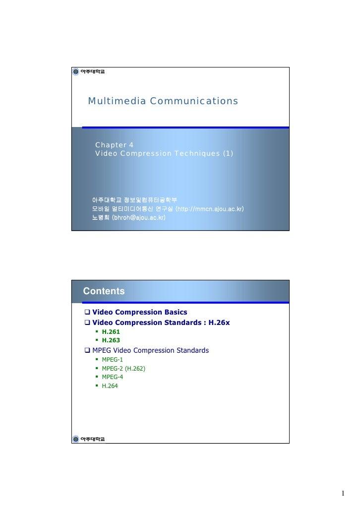 Multimedia Communications      Chapter 4   Video Compression Techniques (1)      아주대학교 정보및컴퓨터공학부  모바일 멀티미디어통신 연구실 (http://...