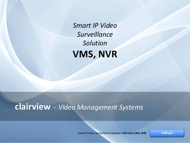 Smart IP Video Surveillance Solution / Clairview VMS, NVRVMsoft clairview Video Management Systems VMsoftSmart IP Video Su...