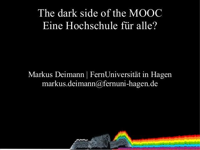 The dark side of the MOOC Eine Hochschule für alle?  Markus Deimann | FernUniversität in Hagen markus.deimann@fernuni-hage...