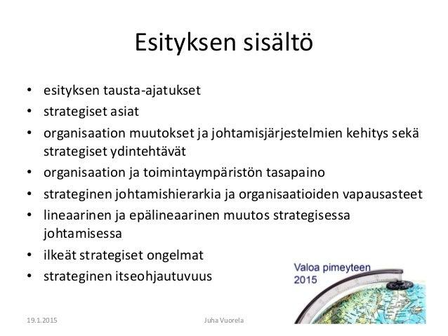 Valoa pimeyteen 2015 Juha Vuorela: Strategisuuden merkitys poliisin johtamisessa Slide 2