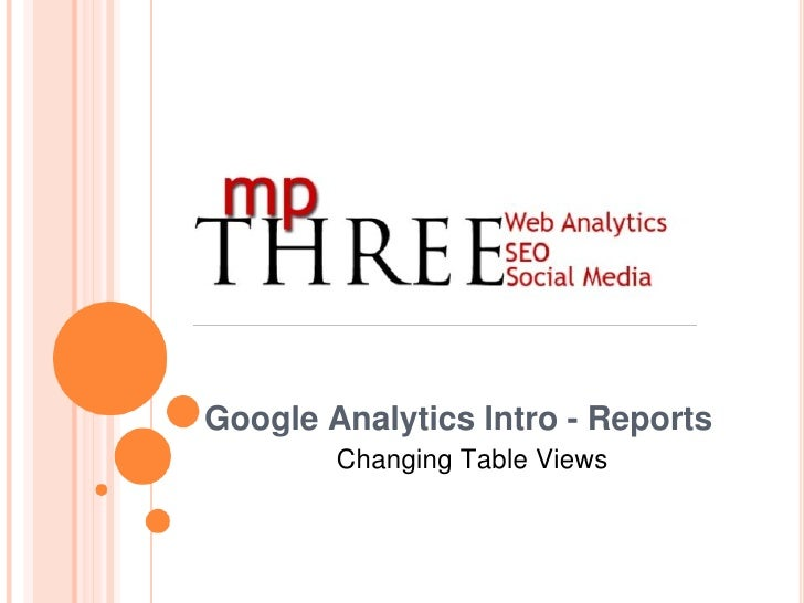 Google Analytics Intro - Reports         Changing Table Views
