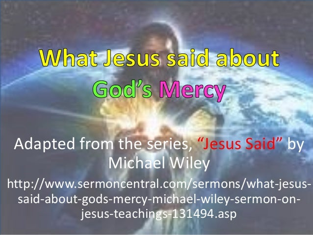 """Adapted from the series, """"Jesus Said"""" by             Michael Wileyhttp://www.sermoncentral.com/sermons/what-jesus-  said-a..."""