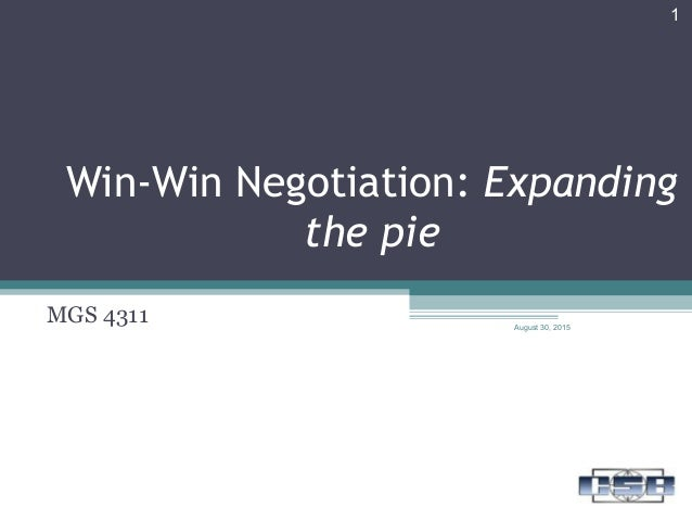 Win-Win Negotiation: Expanding the pie MGS 4311 August 30, 2015 1