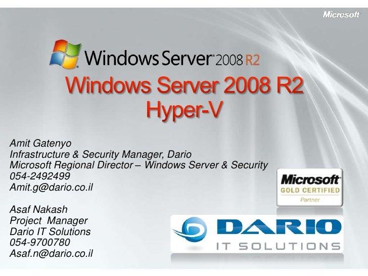 Windows Server 2008 R2Hyper-V <br />Amit Gatenyo<br />Infrastructure & Security Manager, Dario<br />Microsoft Regional Dir...