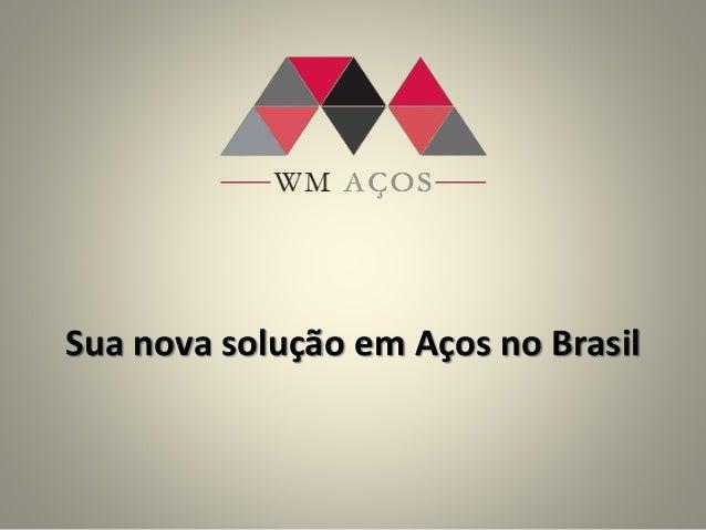 Sua nova solução em Aços no Brasil