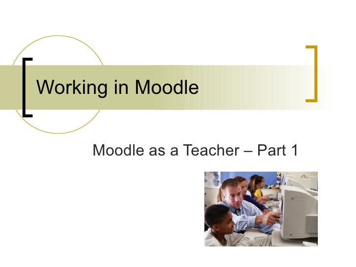 Working in Moodle Moodle as a Teacher – Part 1