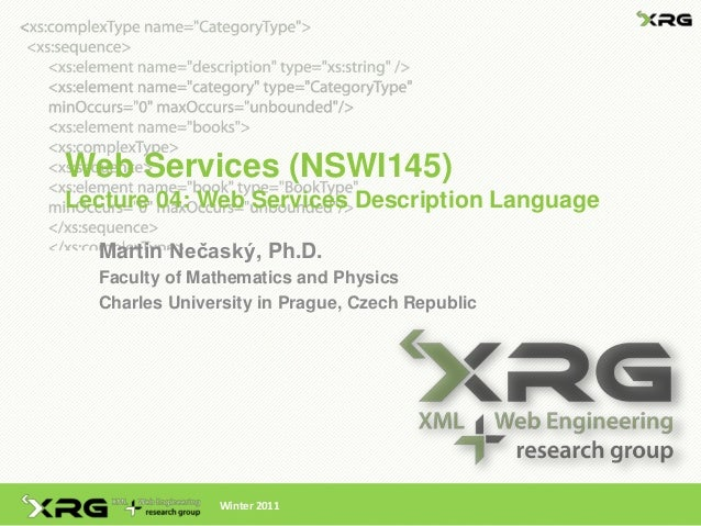 Web Services (NSWI145)Lecture 04: Web Services Description Language  Martin Nečaský, Ph.D.  Faculty of Mathematics and Phy...