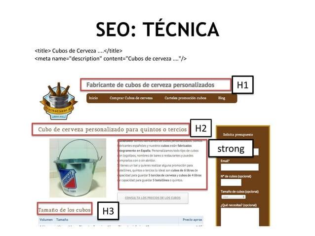 """SEO: TÉCNICA <title> Cubos de Cerveza ....</title> <meta name=""""description"""" content=""""Cubos de cerveza ….""""/>  H1  H2 strong..."""