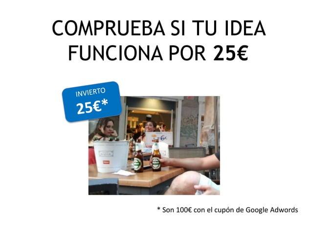 COMPRUEBA SI TU IDEA FUNCIONA POR 25€  * Son 100€ con el cupón de Google Adwords