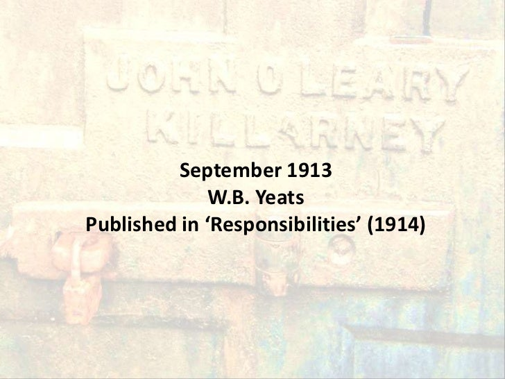 September 1913             W.B. YeatsPublished in 'Responsibilities' (1914)