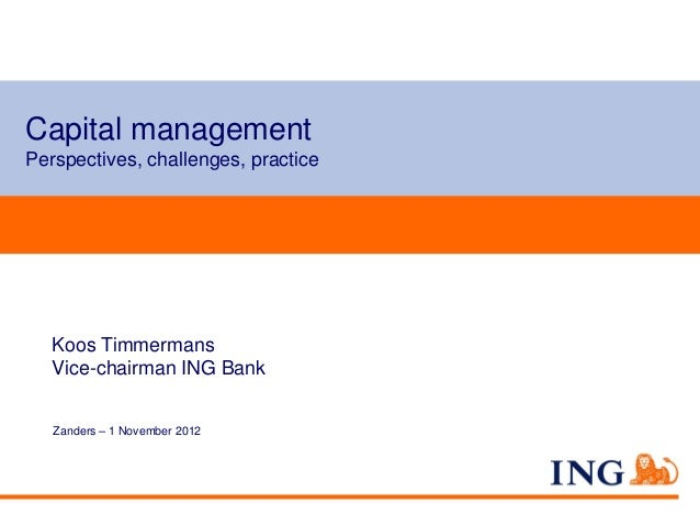Capital managementPerspectives, challenges, practice   Koos Timmermans   Vice-chairman ING Bank   Zanders – 1 November 2012