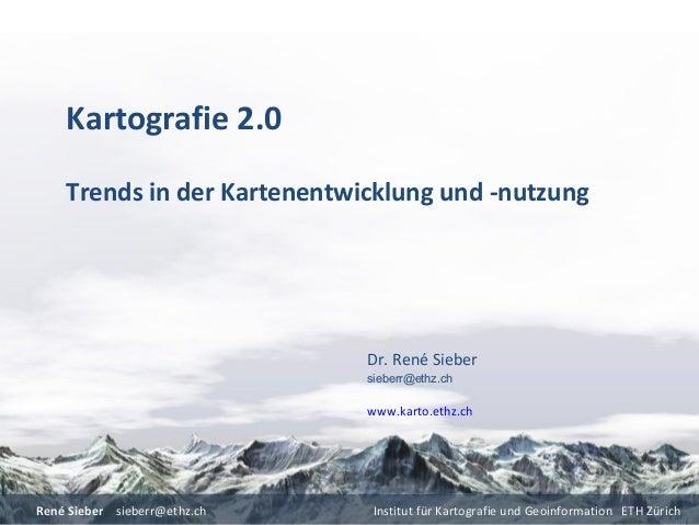 René Sieber sieberr@ethz.ch Institut für Kartografie und Geoinformation ETH ZürichKartografie 2.0Trends in der Kartenentwi...